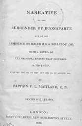 Narrative of the surrender of Buonaparte and of his residence on board H.M.S. Bellerophon, with a detail of the principal events that occurred in that ship, between the 24th of May and the 8th of August, 1815 / by Captain F. L. Maitland, C.B. | Maitland, Frederic Lewis. Auteur