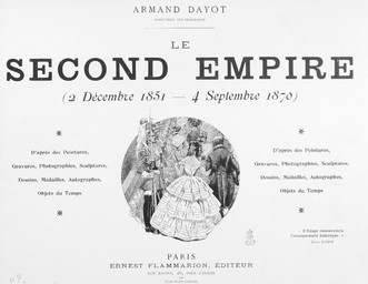 Le Second Empire, 2 décembre 1851 - 4 septembre 1870 : d'après des peintures, gravures, photographies, sculptures, dessins, médialles, autographes, objets du temps / Armand Dayot, inspecteur des beaux-arts | Dayot, Armand. Auteur