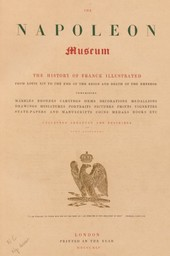 The Napoleon museum. The history of France illustrated from Louis XIV to the end of the reign and death of the Emperor, comprising : marbles, bronzes, carvings, gems, decorations, medallions, drawings, miniatures, portraits, pictures... etc. ... collected... and described by John Sainsbury | Sainsbury, John. Auteur