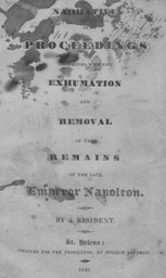 Narrative of proceedings connected with the exhumation and removal of the remains of the late Emperor Napoleon / by a resident |