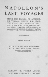 """Napoleon's last voyages, being the diaries of Admiral Sir Thomas Ussher, R.N., K.C.B. (on board the """"Undaunted""""), and John R. Glover, secretary to rear Admiral Cockburn (on board the """"Northumberland"""") / with introduction and notes by J. Holland Rose 