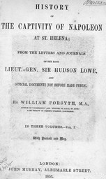 History of the captivity of Napoleon at St.-Helena ; from the letters and journals of the late lieut. gen. sir Hudson Lowe, and official documents not before made public : ; by William Forsyth,... | Lowe, Hudson. Auteur