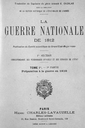 La Guerre nationale de 1812, publication du comité scientifique du grand état-major russe. 1re section. Correspondance des personnages officiels et des services de l'Etat |